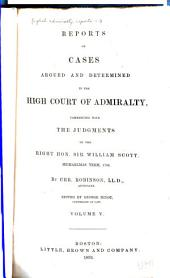 English Admiralty Reports: Reports of cases argued and determined in the High court of admiralty. Commencing with the judgments of the Right Hon. Sir William Scott. Michaelmas term, 1789[-1808] By Chr. Robinson