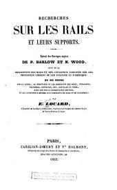 Recherches sur les rails et leurs supports: Extrait des ouvrages anglais de P. Barlow et N. Wood, suivi de la description des rails et des coussinets employés sur les principaux chemins de fer d'Europe et d'Amerique ...
