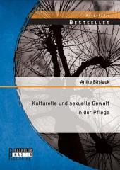 Kulturelle und sexuelle Gewalt in der Pflege
