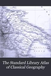 The Standard Library Atlas of Classical Geography: Completed to the Present State of Knowledge:.