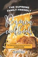 The Supreme Family Friendly Ramen Cookbook