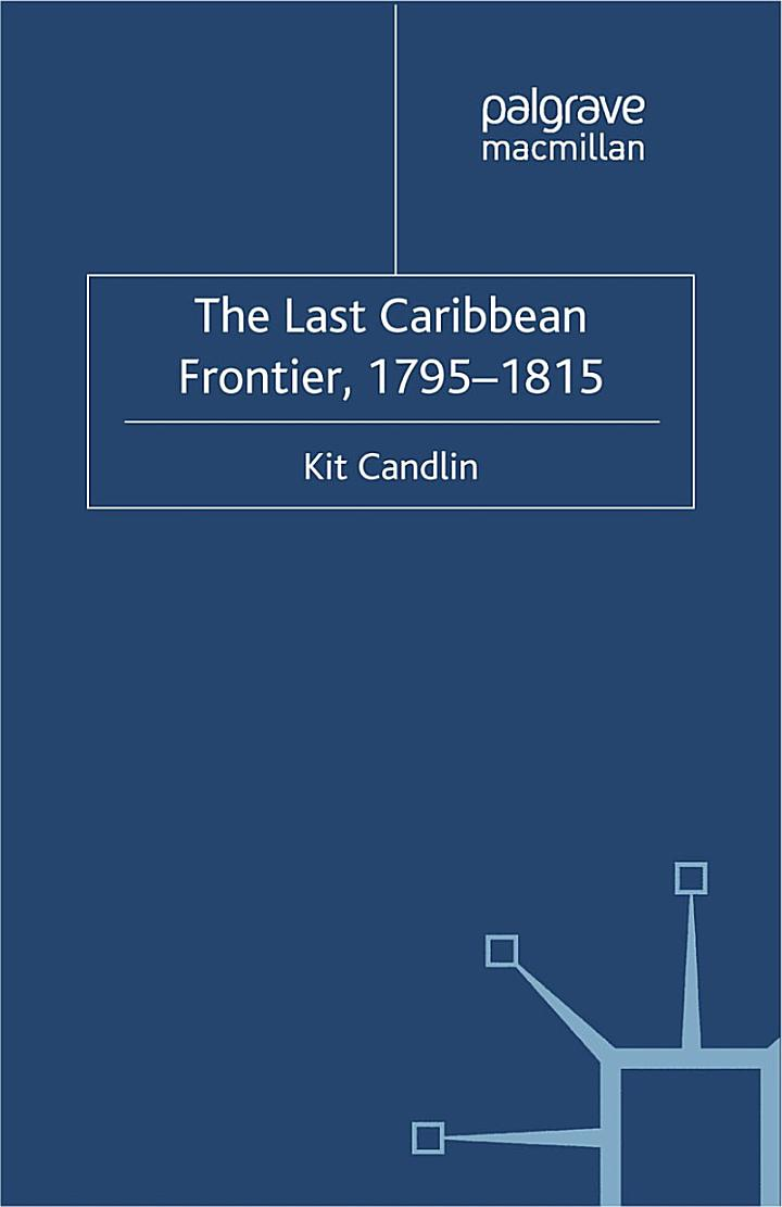 The Last Caribbean Frontier, 1795-1815