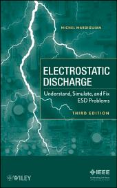 Electro Static Discharge: Understand, Simulate, and Fix ESD Problems, Edition 3
