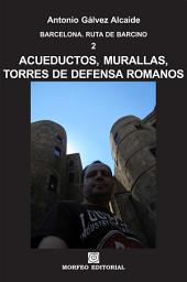 Barcelona. Acueductos, murallas, torres de defensa romanos