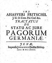 Ahasveri Fritschii, I.U.D. Com. Pal. Caes. &c. Tractatus De Iure Ac Statu Pagorum Germaniae
