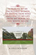 A Tribute to 101 Incredible Women of Distinction Who Influenced My Life From My House to the White House