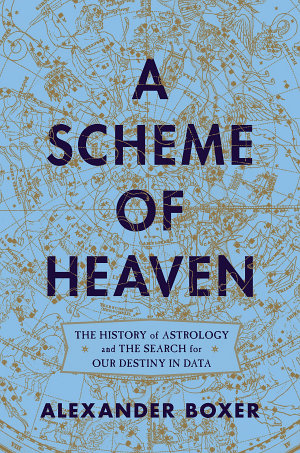 A Scheme of Heaven  The History of Astrology and the Search for our Destiny in Data