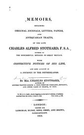 Memoirs, Including Original Journals, Letters, Papers, and Antiquarian Tracts, of the Late Charles Alfred Stothard ...