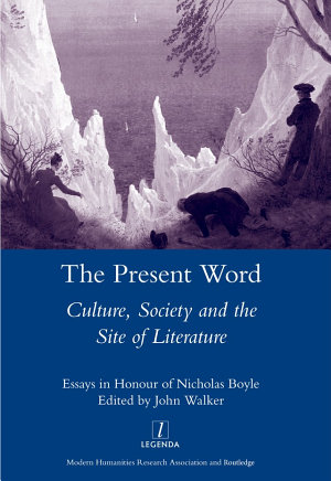 The Present Word  Culture  Society and the Site of Literature PDF