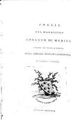 Poesie del magnifico Lorenzo de' Medici,: tratte da testi a penna della Libreria Mediceo-Laurenziana, e finora inedite..