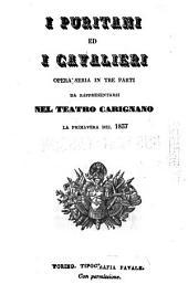 I puritani e i cavalieri: opera seria in tre parti : da rappresentarsi nel Teatro Carignano la primavera del 1837