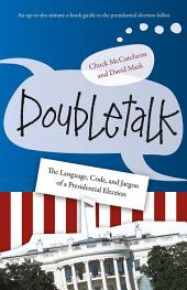 Doubletalk: The Language, Code, and Jargon of a Presidential Election