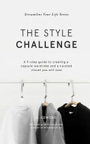 The Style Challenge  A 9 Step Guide to Creating a Capsule Wardrobe and a Curated Closet You Will Love