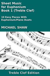 Euphonium: Sheet Music for Euphonium - Book 1 (Treble Clef): 10 Easy Pieces With Euphonium/Piano Duets