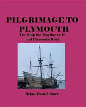 Pilgrimage to Plymouth: The Ship the Mayflower II and Plymouth Rock