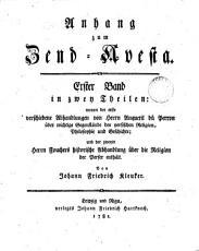 Zend Avesta  Zoroasters lebendiges Wort  nach dem Fr  des Herrn Anquetil von J F  Kleuker   Anhang  von J F  Kleuker PDF