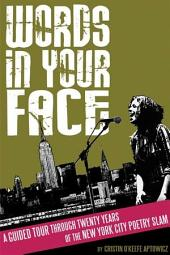 Words in Your Face: A Guided Tour Through Twenty Years of the New York City Poetry Slam