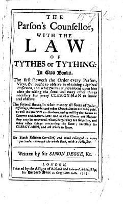 The Parson s Counsellor  with the law of tythes or tything     The fifth edition corrected  and much enlarged  etc PDF