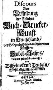 Discours von Erfindung der löblichen Buch-Drucker-Kunst in Teutschland, etc
