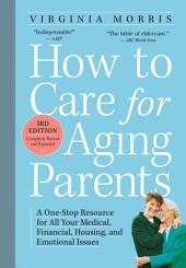 How to Care for Aging Parents, 3rd Edition: A One-Stop Resource for All Your Medical, Financial, Housing, and Emotional Issues, Edition 3