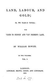Land, Labour and Gold, Or, Two Years in Victoria: With Visits to Sydney and Van Diemen's Land, Volume 1