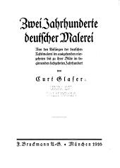 Zwei Jahrhunderte deutscher Malerei: von den Anfängen der deutschen Tafelmalerei im ausgehenden vierzehnten bis zu ihrer Blüte im beginnenden sechzehnten Jahrhundert