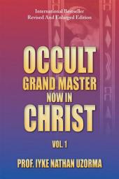 Occult Grand Master Now in Christ: Volume 1