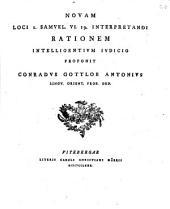 Novam loci 1. Samuel. VI. 19. interpretandi rationem intelligentium iudicio proponit Conradus Gottlob Antonius