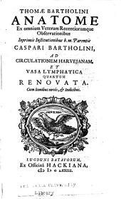 Thomæ Bartholini Anatome ex omnium veterum recentiorumque observationibus