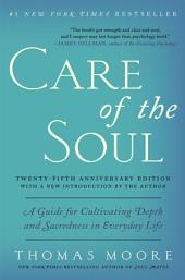 Care of the Soul Twenty-fifth Anniversary Edition: A Guide for Cultivating Depth and Sacredness in Everyday Life