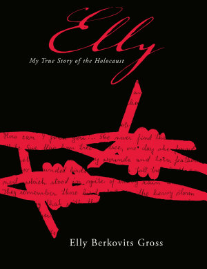 Elly  My True Story of the Holocaust