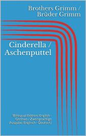 Cinderella / Aschenputtel (Bilingual Edition: English - German / Zweisprachige Ausgabe: Englisch - Deutsch)