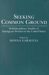 Seeking Common Ground: Multidisciplinary Studies of Immigrant Women in the United States