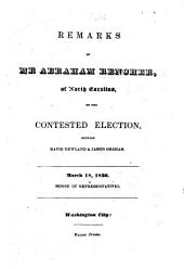 Remarks ... on the contested Election between D. Newland and J. Graham. March 18, 1836. House of Representatives