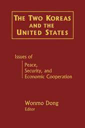 The Two Koreas and the United States: Issues of Peace, Security, and Economic Cooperation