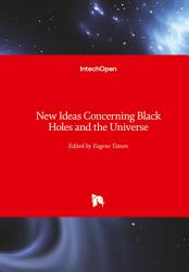 New Ideas Concerning Black Holes and the Universe PDF