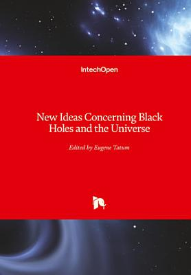 New Ideas Concerning Black Holes and the Universe