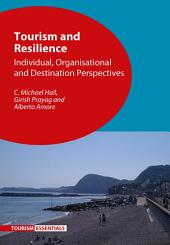 Tourism and Resilience: Individual, Organisational and Destination Perspectives