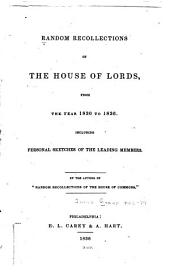 Random Recollections of the House of Commons, from the Year 1830 to the Close of 1835: Including Personal Sketches of the Leading Members of All Parties
