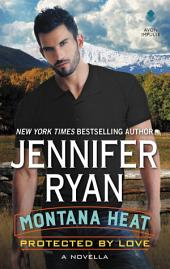Montana Heat: Protected by Love: A Novella
