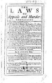 The Laws of Appeal and Murder; ... to which is Added, an Appeal of Murder Brought by H. Young Against C. Slaterford for the Murder of His Sister, ... Also an Appeal Brought by Reeves Against Trindle ... Compil'd from the Manuscripts of (Mr. Gale) and Eminent Practiser, ... Deceased