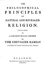 The philosophical principles of natural and revealed religion, unfolded in a geometrical order, by the Chevalier Ramsay,...