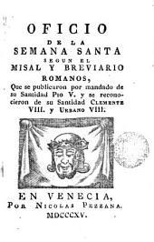 Oficio de la Semana Santa: segun el Misal y Breviario romanos que se publicaron por mandado de Su Santidad Pio V y se reconocieron de Su Santidad Clemente VIII y Urbano VIII