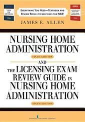 Nursing Home Administration, 6th Editon and The Licensing Exam Review Guide in Nursing Home Administration, 6th Edtion SET: Edition 6