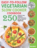 Easy-to-Follow Vegetarian Slow Cooker Cookbook