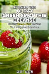 10 Day Green Smoothie Cleanse 40 New Beauty Blast Recipes To A Sexy New You Now  Book PDF
