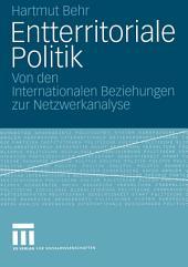 Entterritoriale Politik: Von den Internationalen Beziehungen zur Netzwerkanalyse. Mit einer Fallstudie zum globalen Terrorismus