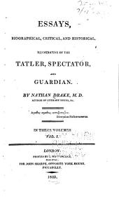 Essays Biographical, Critical, and Historical, Illustrative of the Tatler, Spectator, and Guardian: Volume 1