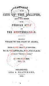 Travels to the City of the Caliphs; Along the Shores of the Persian Gulf and the Mediterranean: Including a Voyage to the Coast of Arabia, and a Tour on the Island of Socotra, Volume 2