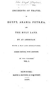 Incidents of Travel in Egypt, Arabia Petraea, and the Holy Land: Volume 1